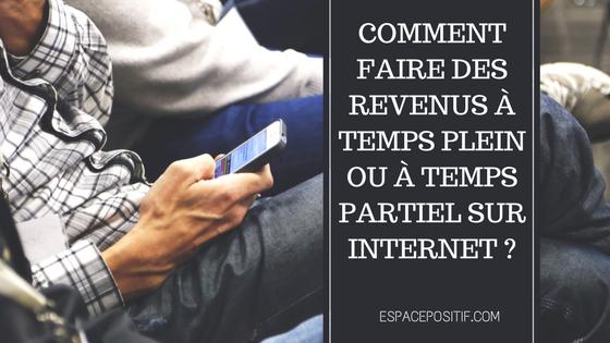 Comment faire des revenus à temps plein ou à temps partiel sur internet?