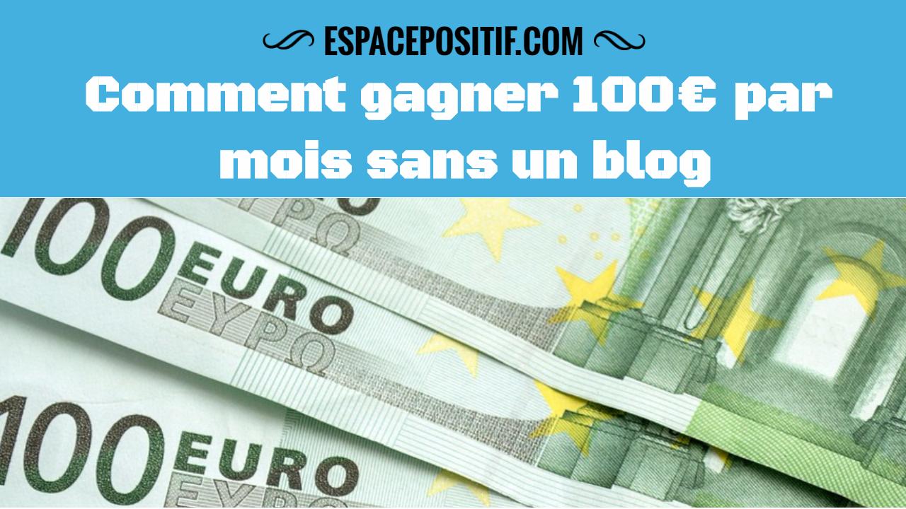 Comment gagner 100€ par mois sans un blog en 2018?