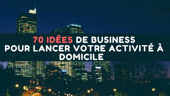70 Idées de business pour lancer votre  activité à domicile