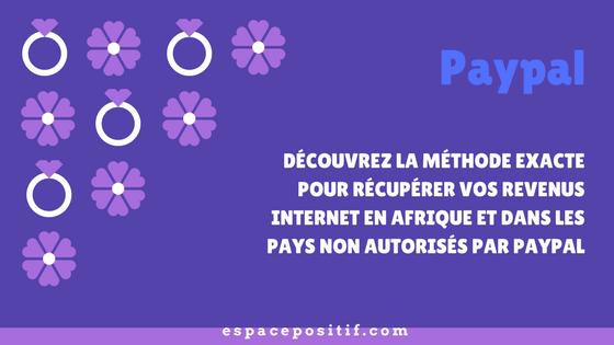 Comment récupérer vos revenus internet en Afrique et dans les pays non autorisés par Paypal
