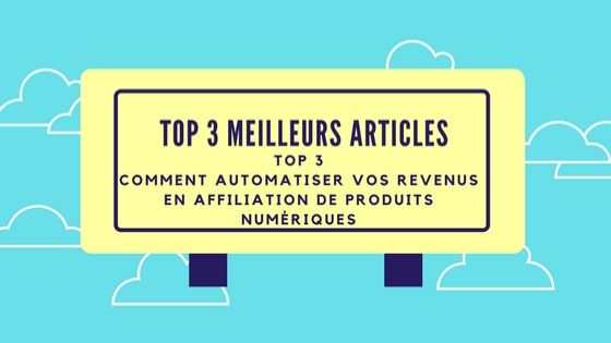 Top 3 Comment automatiser vos revenus en affiliation de produits numériques